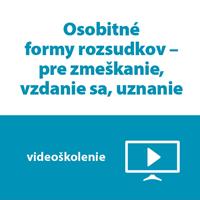 Videoškolenie: Osobitné formy rozsudkov – pre zmeškanie, vzdanie sa, uznanie