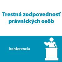 Konferencie: Trestná zodpovednosť právnických osôb, delikty v konkurznom a daňovom práve