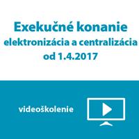 Videoškolenie: Exekučné konanie – elektronizácia a centralizácia od 1. 4. 2017